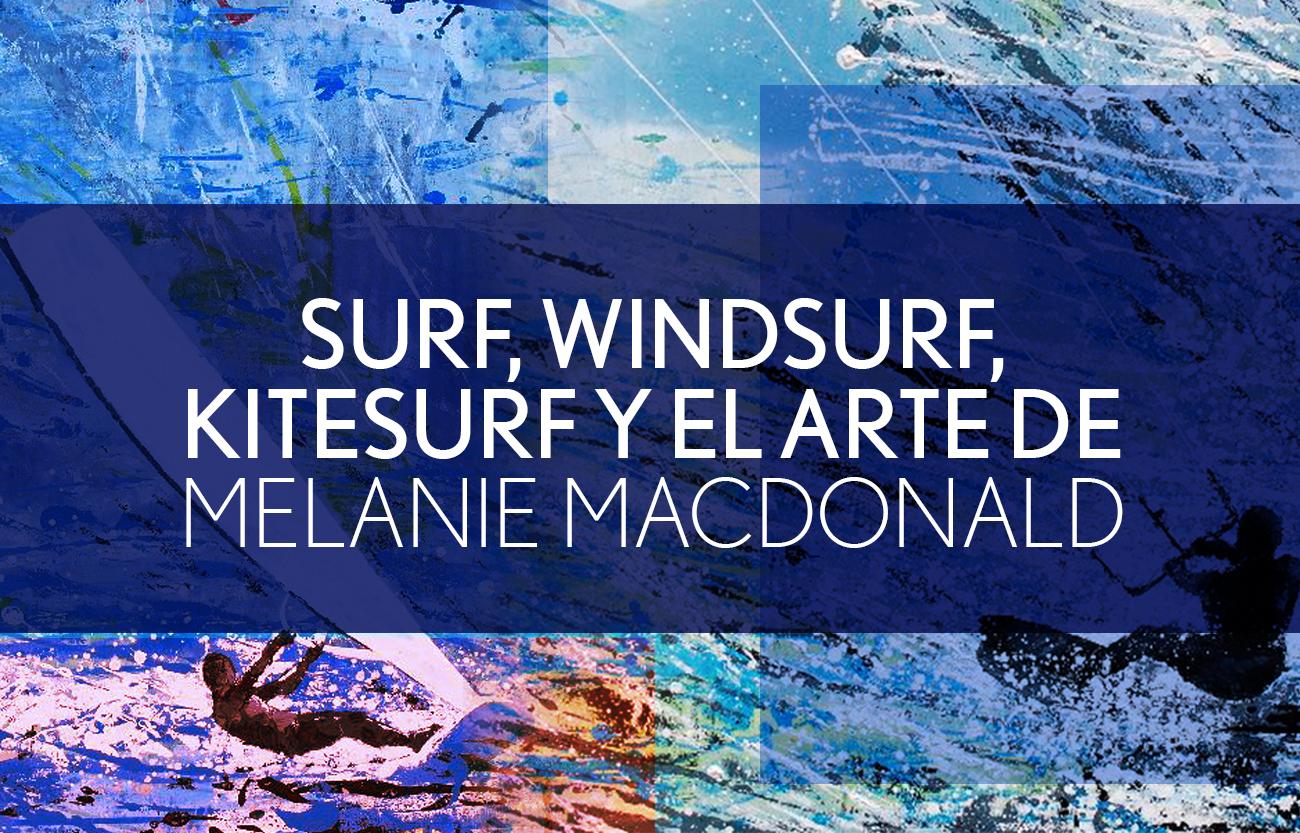 Surf, windsurf, kitesurf y el arte de Melanie MacDonald